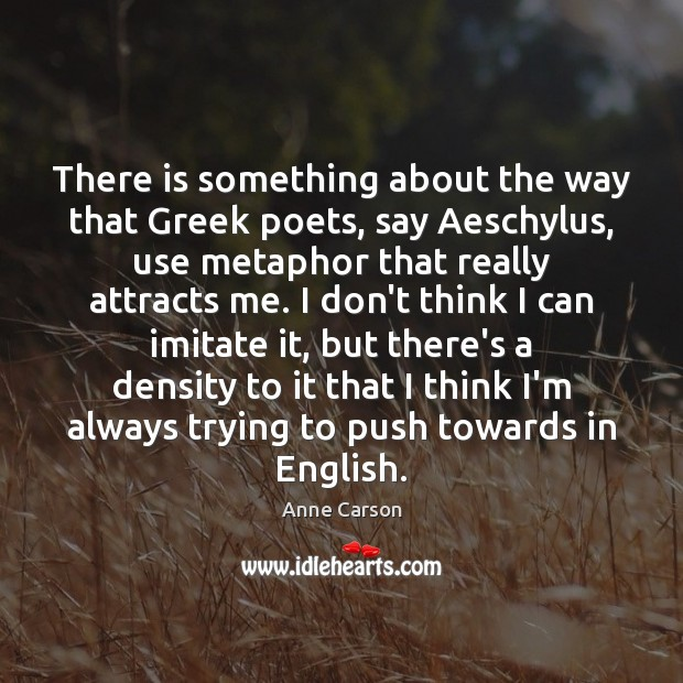 There is something about the way that Greek poets, say Aeschylus, use Image