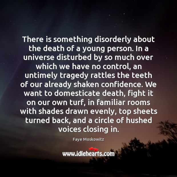There is something disorderly about the death of a young person. In Confidence Quotes Image