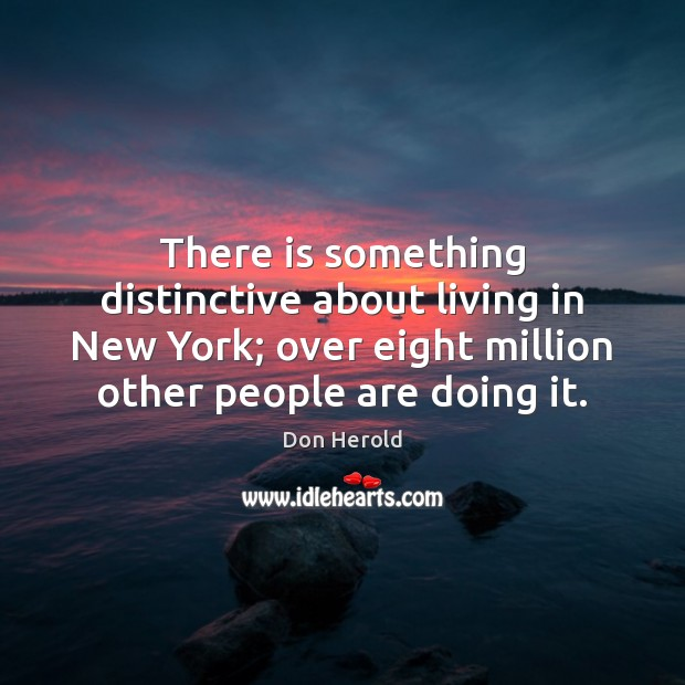 There is something distinctive about living in New York; over eight million Image