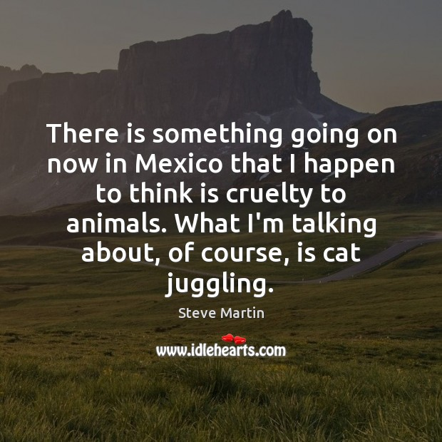There is something going on now in Mexico that I happen to Image