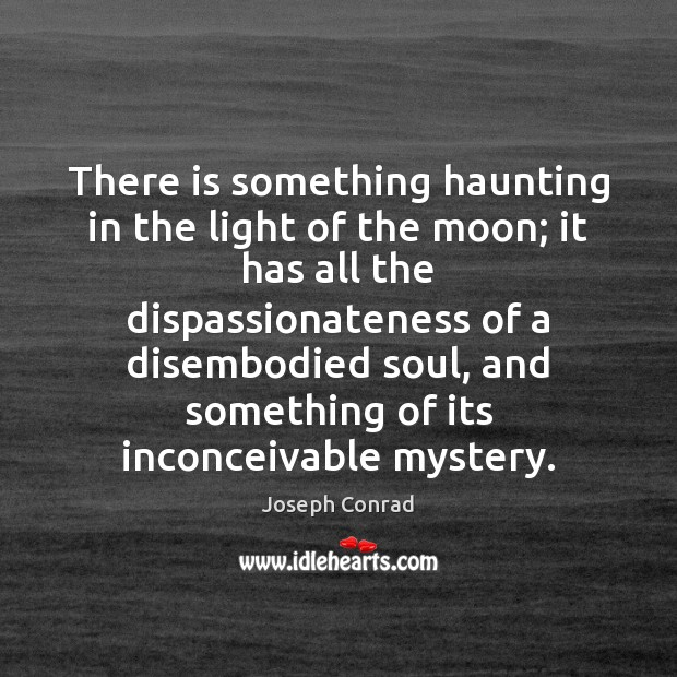 There is something haunting in the light of the moon; it has Image