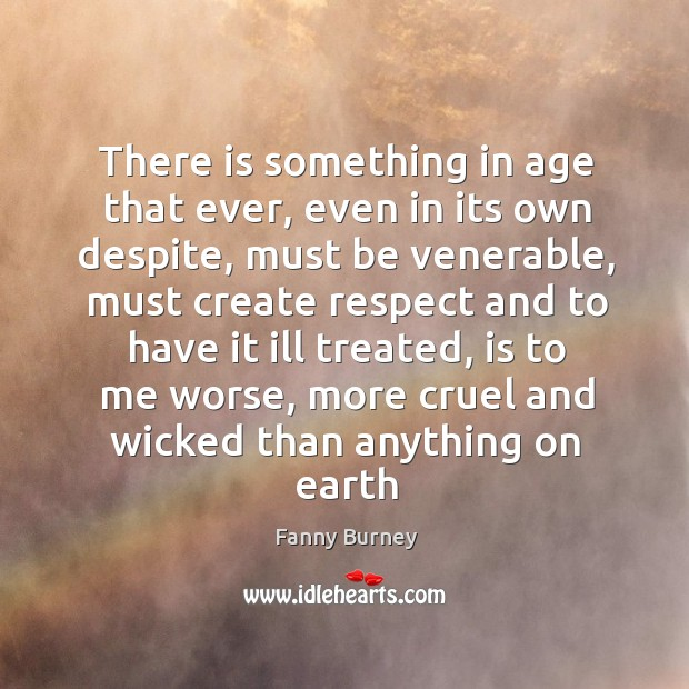 There is something in age that ever, even in its own despite, Fanny Burney Picture Quote