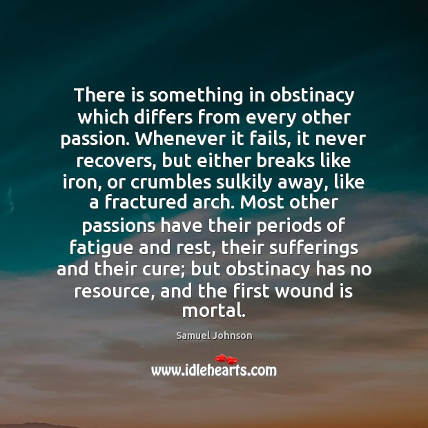 Image, There is something in obstinacy which differs from every other passion. Whenever