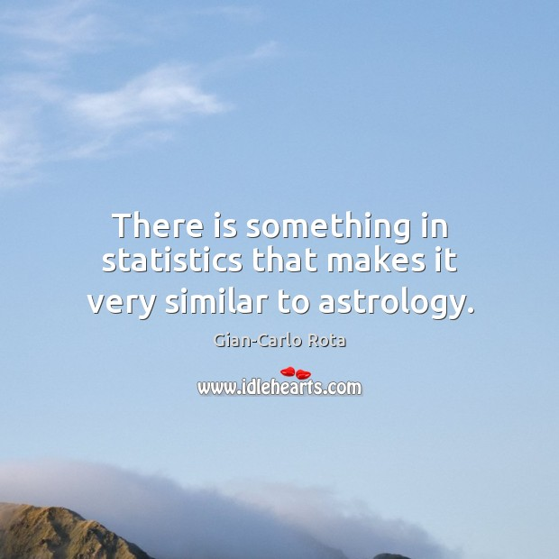 There is something in statistics that makes it very similar to astrology. Image