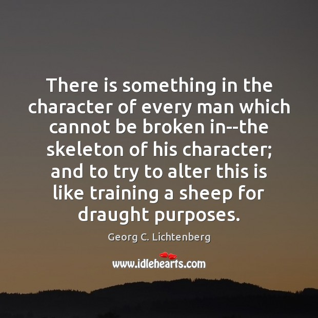 There is something in the character of every man which cannot be Image