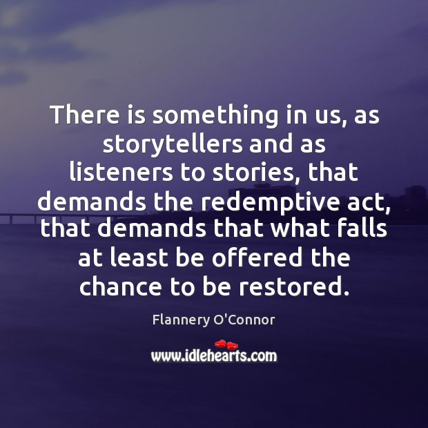 Image, There is something in us, as storytellers and as listeners to stories,