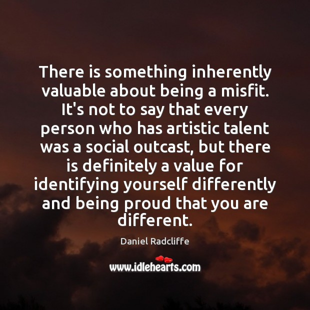 Image, There is something inherently valuable about being a misfit. It's not to