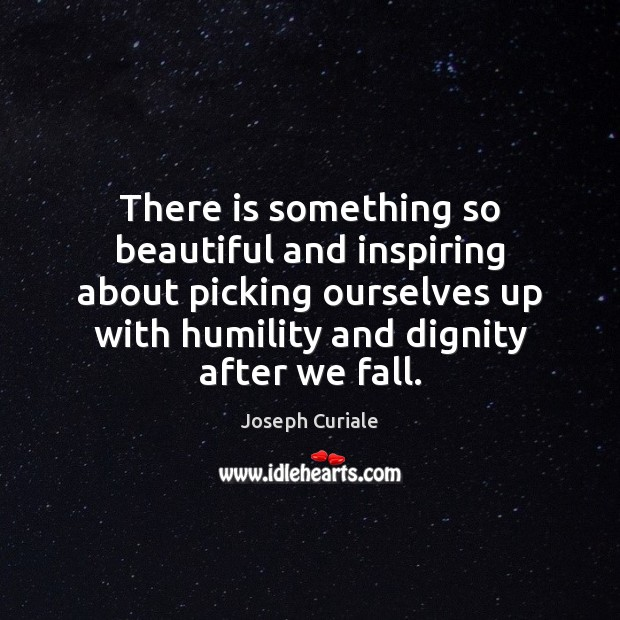 There is something so beautiful and inspiring about picking ourselves up with Humility Quotes Image