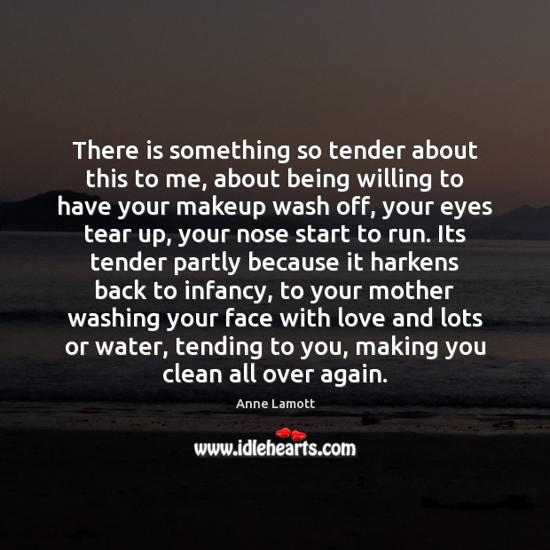 There is something so tender about this to me, about being willing Anne Lamott Picture Quote