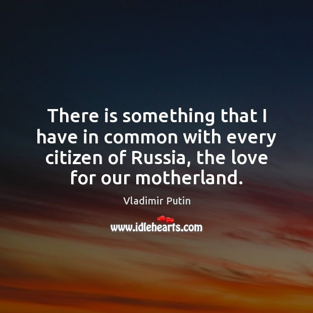 There is something that I have in common with every citizen of Vladimir Putin Picture Quote