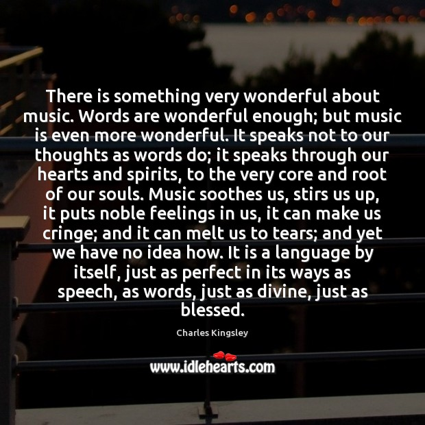 Image, There is something very wonderful about music. Words are wonderful enough; but