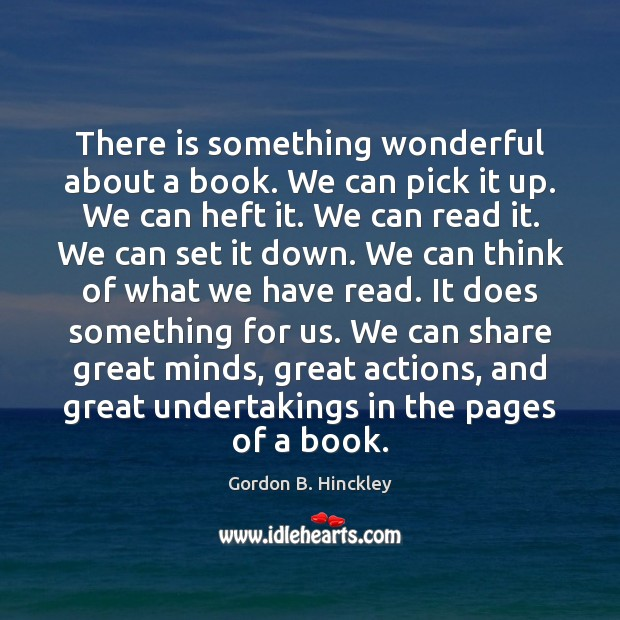 Image, There is something wonderful about a book. We can pick it up.
