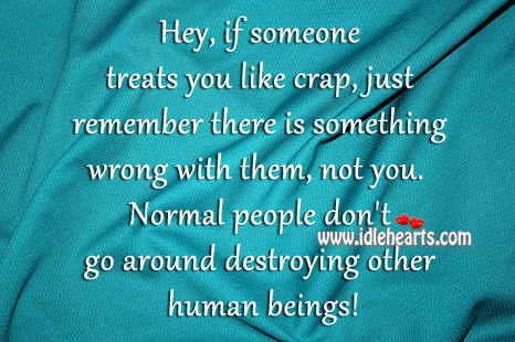 Normal People Don't Go Around Destroying Other Human Beings!