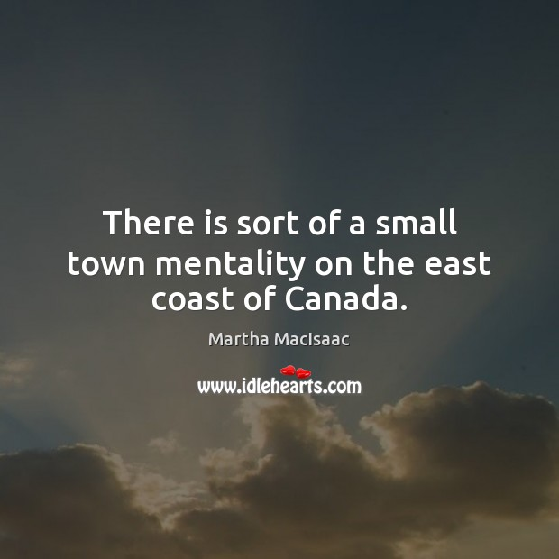 There is sort of a small town mentality on the east coast of Canada. Image