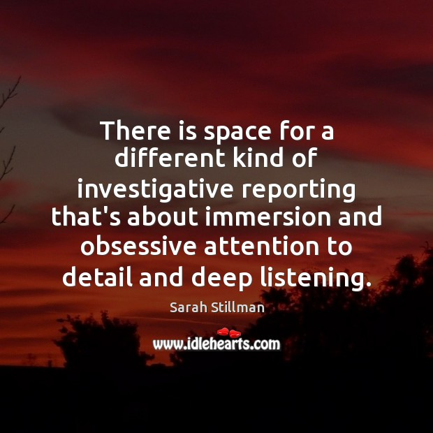 There is space for a different kind of investigative reporting that's about Sarah Stillman Picture Quote