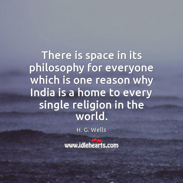 There is space in its philosophy for everyone which is one reason H. G. Wells Picture Quote