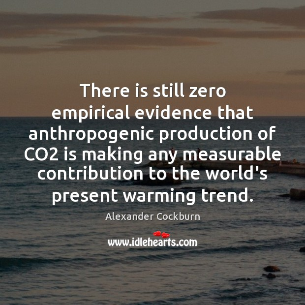 Image, There is still zero empirical evidence that anthropogenic production of CO2 is