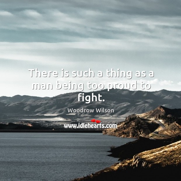 There is such a thing as a man being too proud to fight. Image