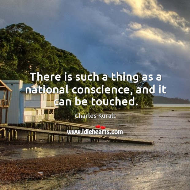 There is such a thing as a national conscience, and it can be touched. Image