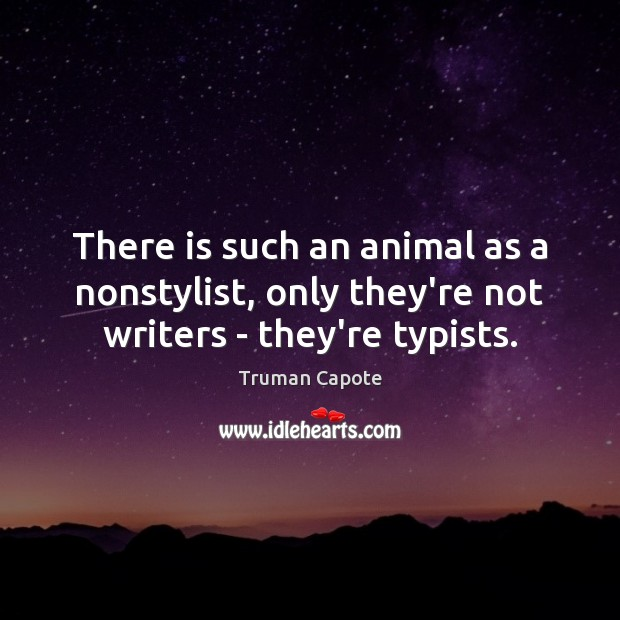 There is such an animal as a nonstylist, only they're not writers – they're typists. Image