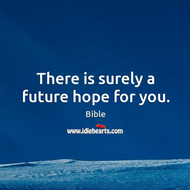 Image, There is surely a future hope for you.