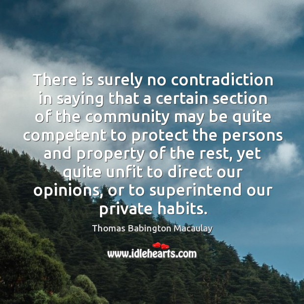 There is surely no contradiction in saying that a certain section of the community may Thomas Babington Macaulay Picture Quote
