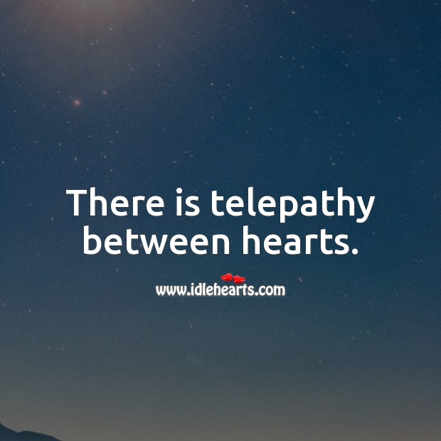 There is telepathy between hearts. Image