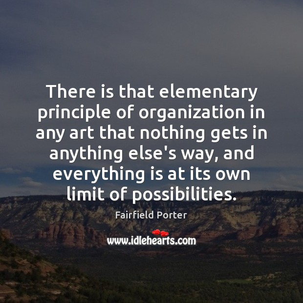 There is that elementary principle of organization in any art that nothing Image
