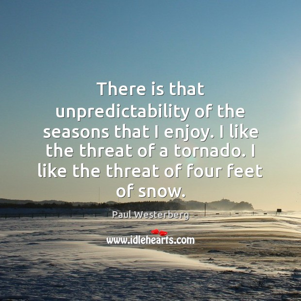 There is that unpredictability of the seasons that I enjoy. I like Paul Westerberg Picture Quote
