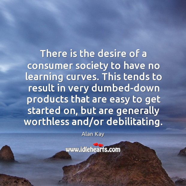 Image, There is the desire of a consumer society to have no learning