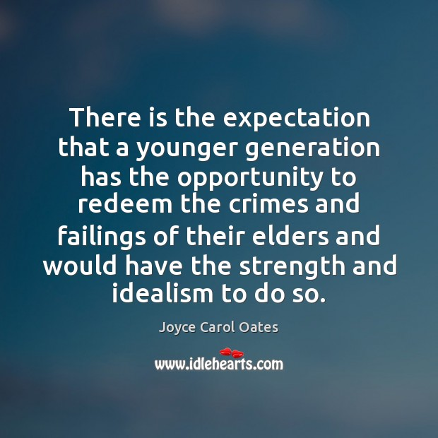 There is the expectation that a younger generation has the opportunity to Joyce Carol Oates Picture Quote