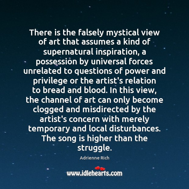 There is the falsely mystical view of art that assumes a kind Adrienne Rich Picture Quote