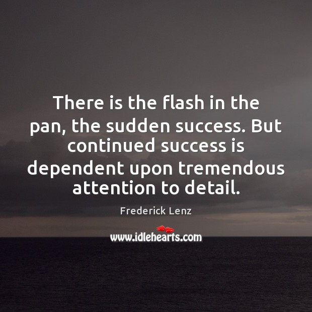 Image, There is the flash in the pan, the sudden success. But continued