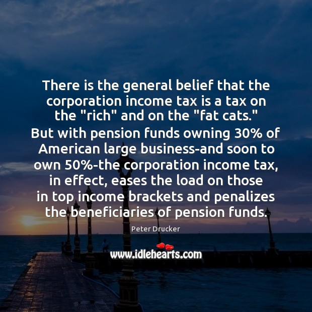 There is the general belief that the corporation income tax is a Tax Quotes Image