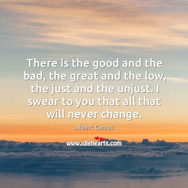There is the good and the bad, the great and the low, the just and the unjust. Image