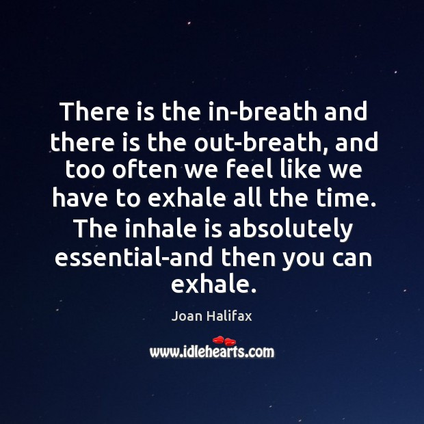 Image, There is the in-breath and there is the out-breath, and too often