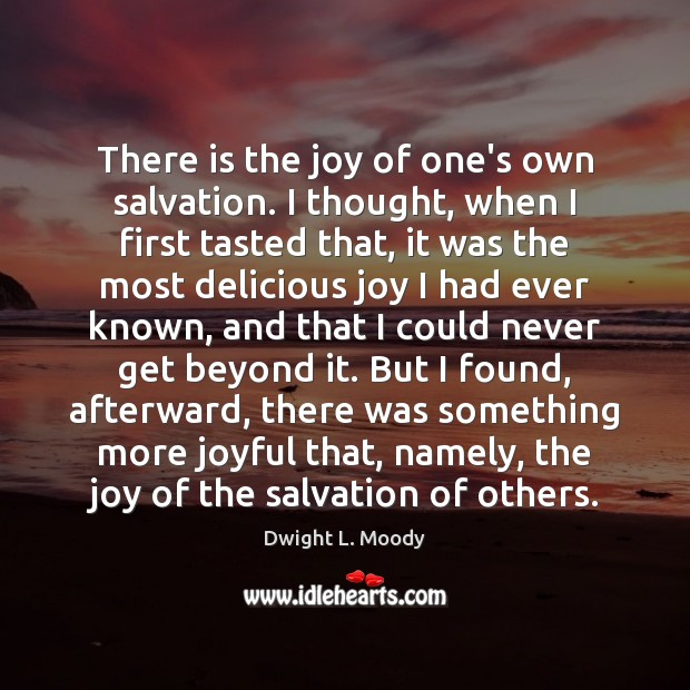 There is the joy of one's own salvation. I thought, when I Image