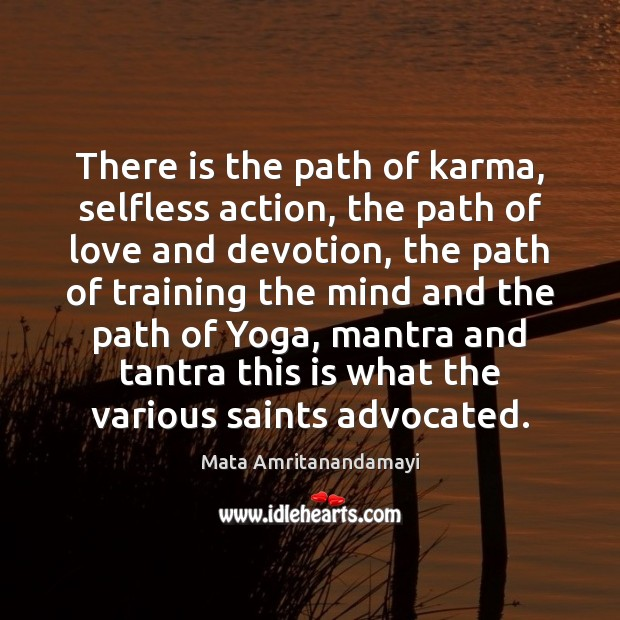 There is the path of karma, selfless action, the path of love Mata Amritanandamayi Picture Quote