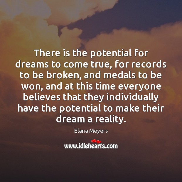 There is the potential for dreams to come true, for records to Image