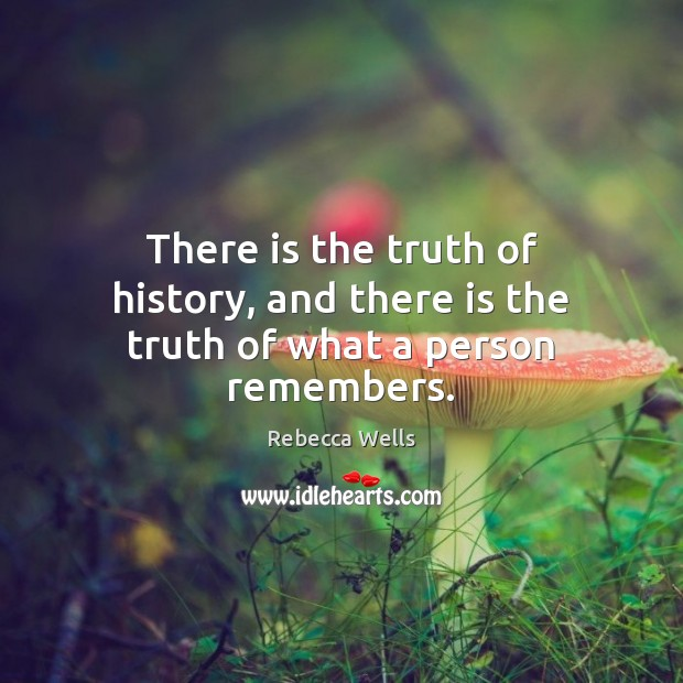There is the truth of history, and there is the truth of what a person remembers. Image