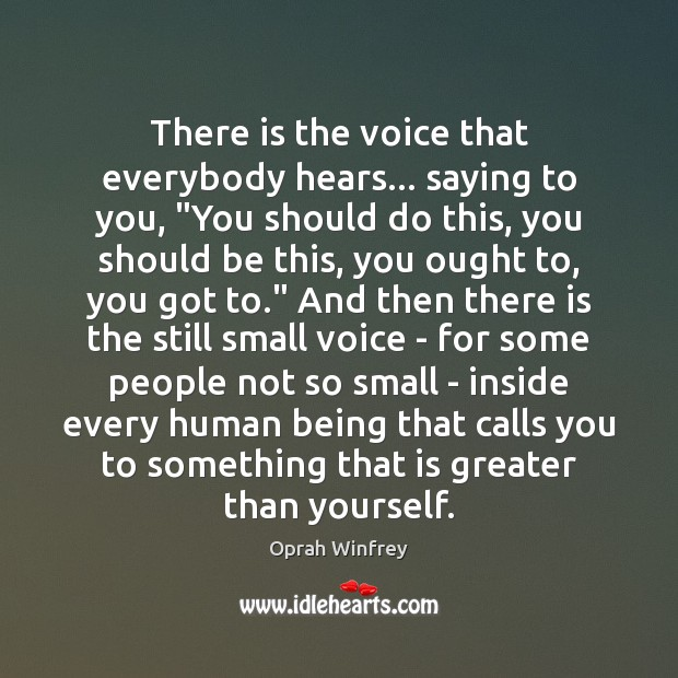 """There is the voice that everybody hears… saying to you, """"You should Image"""