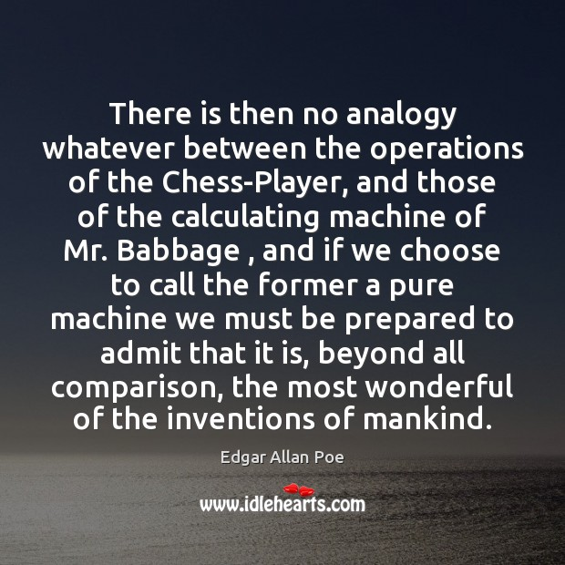 There is then no analogy whatever between the operations of the Chess-Player, Comparison Quotes Image
