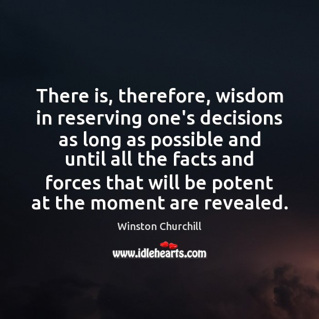 Image, There is, therefore, wisdom in reserving one's decisions as long as possible