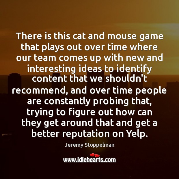 There is this cat and mouse game that plays out over time Image
