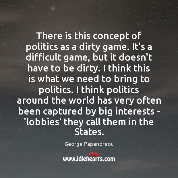There is this concept of politics as a dirty game. It's a Image