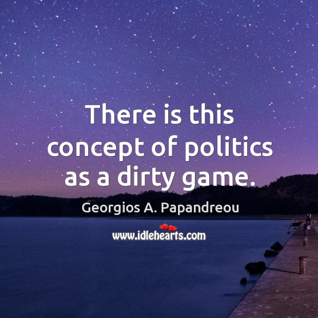 Image, There is this concept of politics as a dirty game.