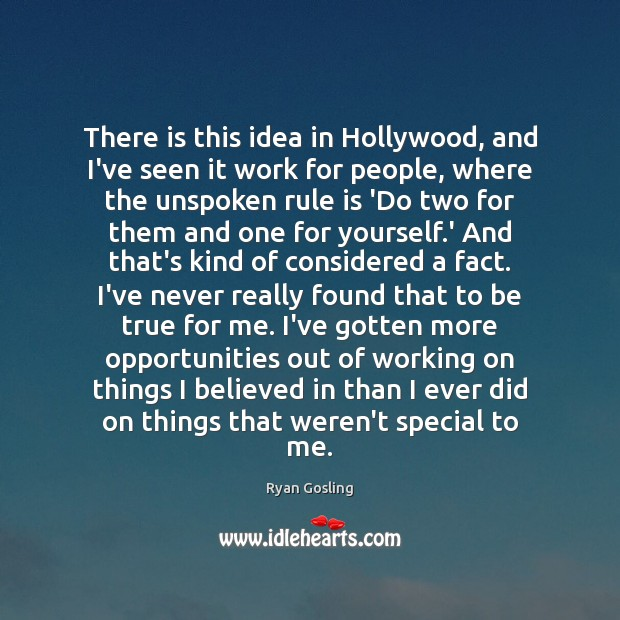 There is this idea in Hollywood, and I've seen it work for Ryan Gosling Picture Quote