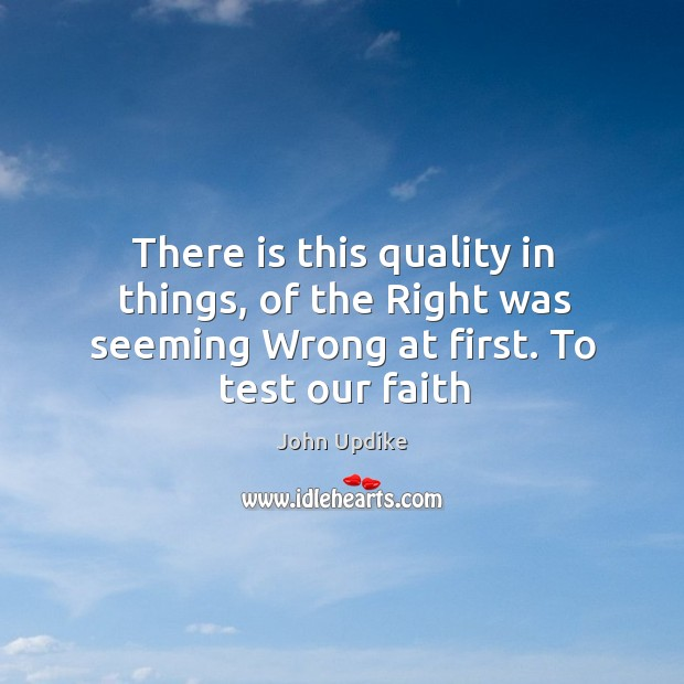 Image, There is this quality in things, of the right was seeming wrong at first. To test our faith