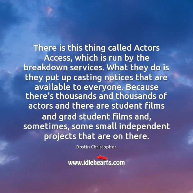 There is this thing called Actors Access, which is run by the Bostin Christopher Picture Quote