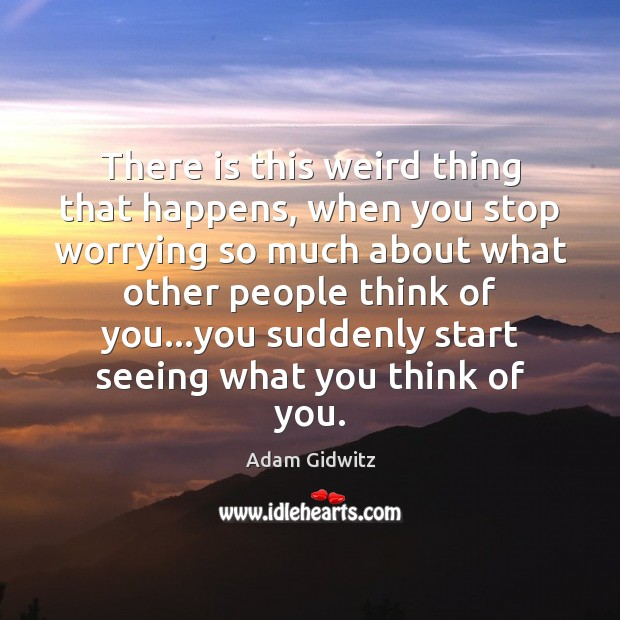 Image, There is this weird thing that happens, when you stop worrying so